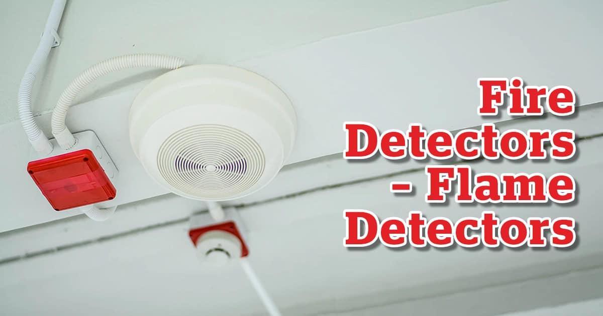 Fire Detectors – Flame Detectors