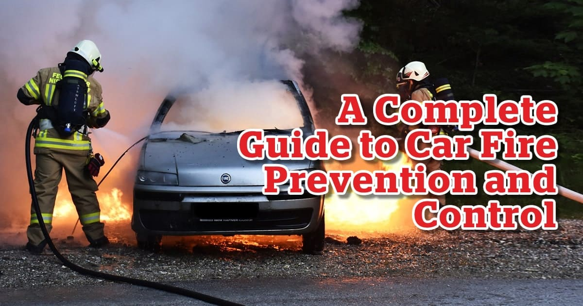 A Complete Guide to Car Fire Prevention and Control
